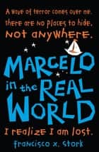 Marcelo in the Real World ebook by Francisco X. Stork