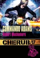 Cherub (Tome 17) - Commando Adams ebook by Robert Muchamore