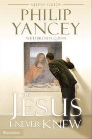 The Jesus I Never Knew Study Guide ebook by Philip Yancey, Brenda Quinn