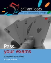 Pass your exams: Study skills for success ebook by Holmes, Andrew