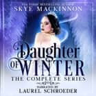 Daughter of Winter: The Complete Series - Books 1-4 audiobook by Skye MacKinnon