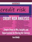 Credit Risk Analysis - Simple Steps to Win, Insights and Opportunities for Maxing Out Success ebook by Gerard Blokdijk
