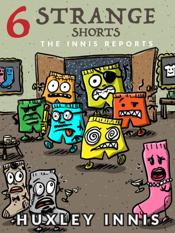 The Innis Reports: 6 Strange Shorts ebook by Huxley Innis