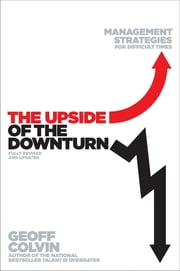 The Upside of the Downturn - Management Strategies for Difficult Times ebook by Geoff Colvin