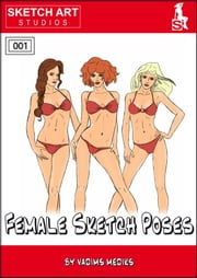 Female Sketch Poses ebook by Vadims Mediks