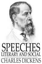 Speeches - Literary and Social ebook by Charles Dickens