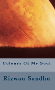 Colours Of My Soul ebook by Rizwan Sandhu