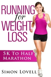 Running For Weight Loss: 5k To Half Marathon ebook by Simon Lovell