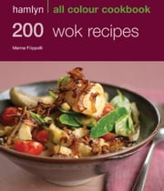 200 Wok Recipes - Hamlyn All Colour Cookbook ebook by Marina Filippelli