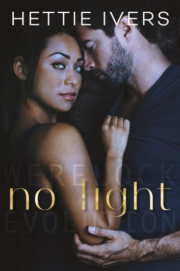 No Light - A Werelock Evolution Series Standalone Novel ebook by Hettie Ivers