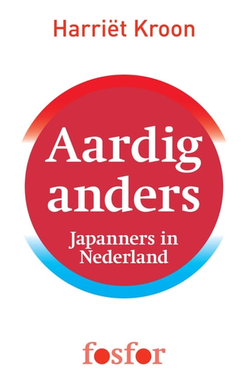 Aardig anders - Japanners in Nederland ebook by Harriet Kroon