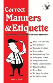 Correct Manners & Etiquette: Developing a pleasing personality / behaviour ebook by Seema Gupta