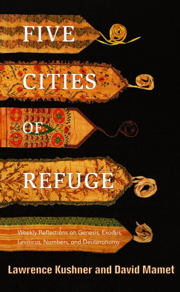 Five Cities of Refuge - Weekly Reflections on Genesis, Exodus, Leviticus, Numbers, and Deuteronomy ebook by Lawrence Kushner,David Mamet