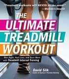 The Ultimate Treadmill Workout - Run Right, Hurt Less, and Burn More with Treadmill Interval Training ebook by David Siik