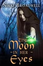 The Moon in Her Eyes - witch, #2 ebook by nikki broadwell