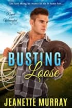 Busting Loose - Roped & Wrangled, #3 ebook by Jeanette Murray