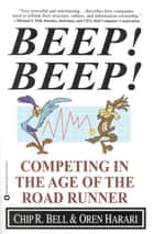 Beep! Beep! - Competing in the Age of the Road Runner ebook by Oren Harari, Chip R. Bell