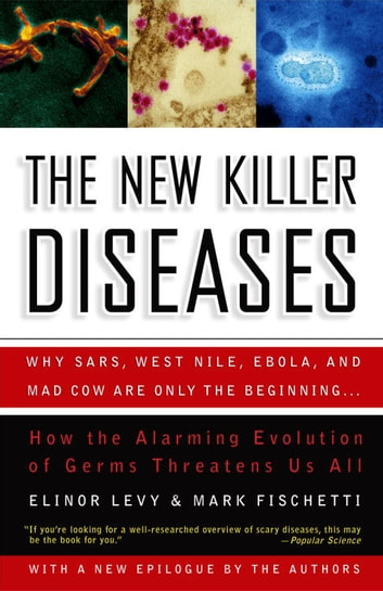The New Killer Diseases - How the Alarming Evolution of Germs Threatens Us All ebook by Elinor Levy,Mark Fischetti
