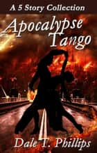 Apocalypse Tango: A 5-story Collection ebook by
