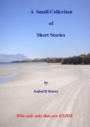 Short Stories: A Small Collection ebook by Isabel Storey