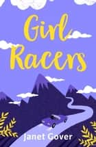 Girl Racers - An action-packed romance to keep you on the edge of your seat ebook by Janet Gover