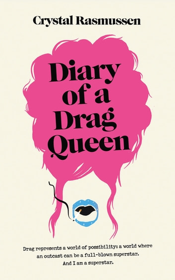 Diary of a Drag Queen eBook by Crystal Rasmussen