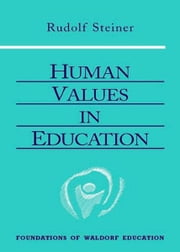 Human Values in Education ebook by Rudolf Steiner, Christopher Bamford