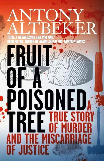 Fruit Of A Poisoned Tree - A True Story Of Murder And The Miscarriage Of Justice ebook by Antony Altbeker