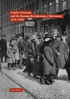 Family Networks and the Russian Revolutionary Movement, 1870–1940 ebook by Katy Turton