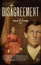 The Disagreement - A Novel ebook by Nick Taylor