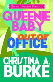 Queenie Baby: Out of Office - Queenie Baby book #2 ebook by Christina A. Burke