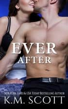 Ever After - Heart of Stone Series #4 ebook by K.M. Scott