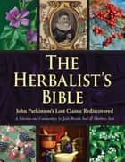 The Herbalist's Bible - John Parkinson's Lost Classic Rediscovered 電子書籍 by Julie Bruton-Seal, Matthew Seal