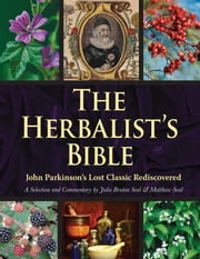 The Herbalist's Bible - John Parkinson's Lost Classic Rediscovered ebook by Julie Bruton-Seal, Matthew Seal