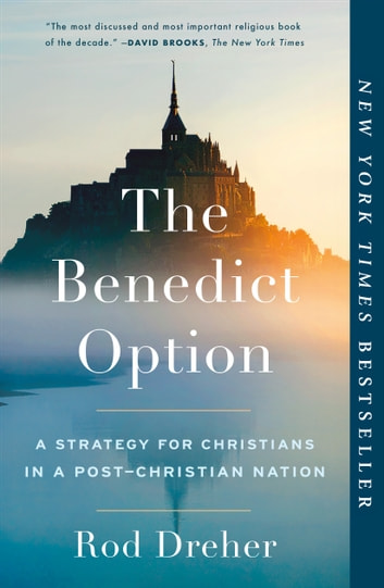 The Benedict Option - A Strategy for Christians in a Post-Christian Nation ebook by Rod Dreher