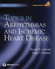 Topics in Arrhythmias and Ischemic Heart Disease ebook by Dr. Craig T. Basson, MD, PhD,Dr. Bruce B. Lerman, MD
