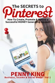 Home Business: The SECRETS to PINTEREST: How to Create, Promote & Market a Successful MONEY Generating Account - Business, Income & Social Media, #2 ebook by Penny King