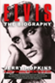 Elvis - The Biography ebook by Jerry Hopkins