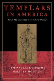 Templars in America - From the Crusades to the New World ebook by Wallace-Murphy, Tim,Hopkins, Marilyn