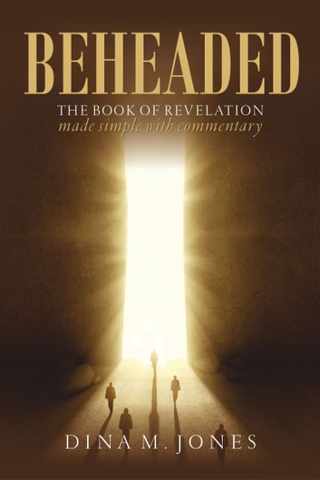 Beheaded - The book of Revelation made simple with commentary ebook by Dina M. Jones