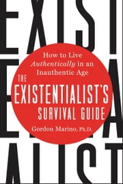 The Existentialist's Survival Guide - How to Live Authentically in an Inauthentic Age ebooks by Gordon Marino