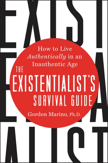 The Existentialist's Survival Guide - How to Live Authentically in an Inauthentic Age ebook by Gordon Marino