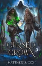 The Cursed Crown - Eldritch Heart, #2 ebook by Matthew S. Cox