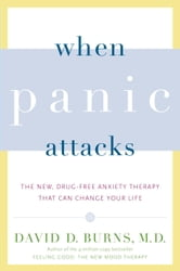 When Panic Attacks - The New, Drug-Free Anxiety Therapy That Can Change Your Life ebook by David D. Burns, M.D.