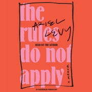 The Rules Do Not Apply - A Memoir audiobook by Ariel Levy