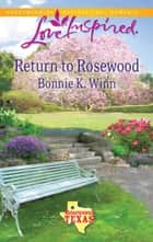 Return to Rosewood (Mills & Boon Love Inspired) (Rosewood, Texas, Book 5) ebook by Bonnie K. Winn