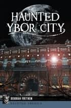 Haunted Ybor City ebook by Deborah Frethem