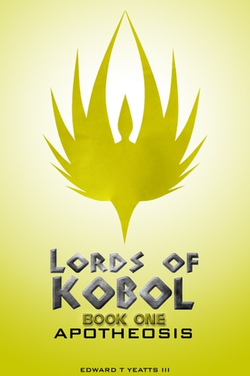 Lords of Kobol: Book One: Apotheosis ebook by Edward T. Yeatts III