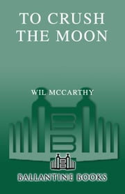 To Crush the Moon ebook by Wil McCarthy
