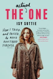 The Actual One - How I Tried, and Failed, to Avoid Adulthood Forever ebook by Isy Suttie